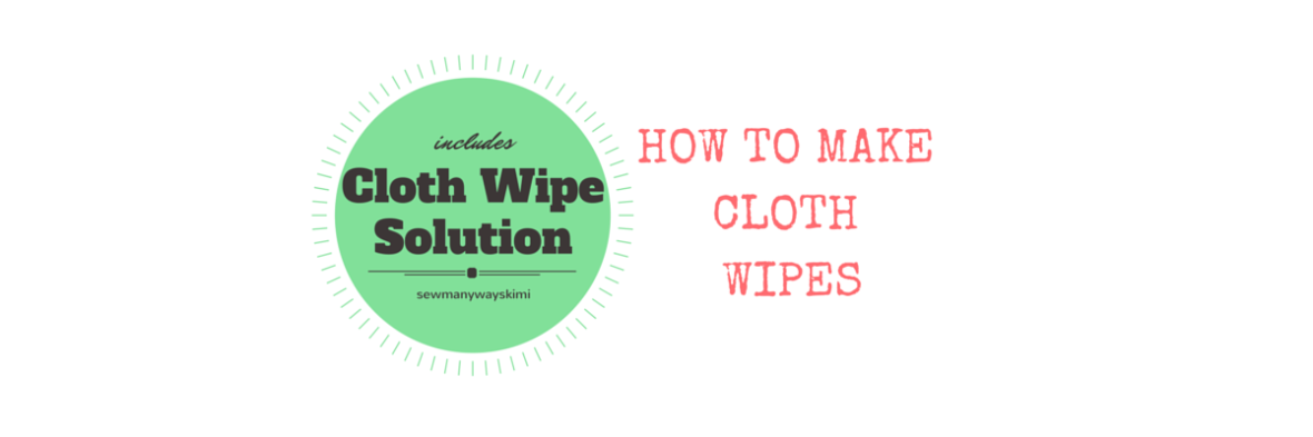 HOW TO MAKE CLOTH WIPES HOMEMADE CLOTH WIPES SOLUTION BABY
